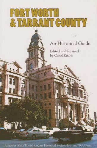 Fort Worth and Tarrant County: An Historical Guide