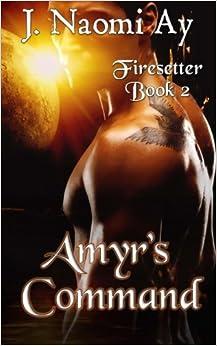Amyr's Command: Firesetter, Book 2: Volume 2