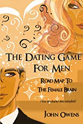 THE DATING GAME FOR MEN: ROAD MAP TO THE FEMALE BRAIN