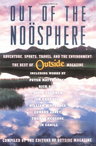Out of the Noosphere: Adventure, Sports, Travel, and the Environment: The Best of Outside Magazine