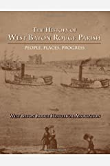 The History of West Baton Rouge Parish: People, Places, Progress Paperback