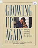 Growing up Again : How to Parent Yourself So You Can Parent Your Children, Clarke, Jean I. and Dawson, Connie, 0062554220