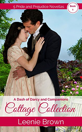 A Dash of Darcy and Companions Cottage Collection 1: 5 Pride and Prejudice Novellas (Dash of Darcy and Companions Collection Book 8)