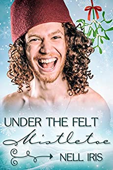 Under the Felt Mistletoe by [Iris, Nell]