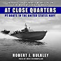 At Close Quarters: PT Boats in the United States Navy Audiobook by Ernest McNeill Eller, John F. Kennedy, Robert J. Bulkley Narrated by Mike Chamberlain