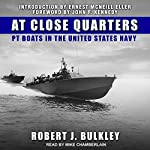 At Close Quarters: PT Boats in the United States Navy | John F. Kennedy,Robert J. Bulkley,Ernest McNeill Eller
