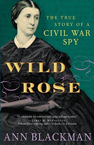 Wild Rose: The True Story of a Civil War Spy