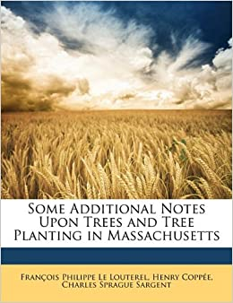 Some Additional Notes Upon Trees and Tree Planting in Massachusetts