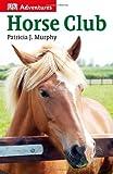 Horse Club, Patricia J. Murphy, 1465417230