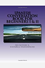 Spanish Conversation Book for Beginners: Spanish Dialogues Beginner I&II (Spanish Conversation Book for Beginner, Intermediate and Advanced) (Volume 1) (Spanish and English Edition)