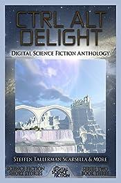 Ctrl Alt Delight: Digital Science Fiction Anthology (Digital Science Fiction Short Stories Series Two Book 3)