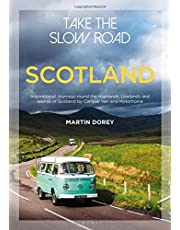 Take the Slow Road: Scotland: Inspirational Journeys Round the Highlands, Lowlands and Islands of Scotland by Camper Van and Motorhome