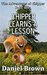 Chipper Learns A Lesson (The Advertures of Chipper) (Volume 1)