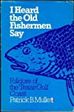 img - for I heard the old fishermen say: Folklore of the Texas Gulf Coast book / textbook / text book