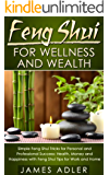 Feng Shui: Feng Shui For Wellness And Wealth: Simple Feng Shui Tricks For Personal And Professional Success (Feng Shui, Feng Shui for Beginners, Feng Shui Tips Book 1)
