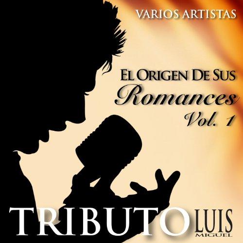 El Origen de Sus Romances, Vol. 1 - Tributo a Luis Miguel