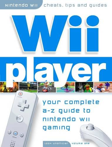 Read Online Wii Player - Your Complete A-Z Guide to the Nintendo Wii: Pt. 1 pdf epub