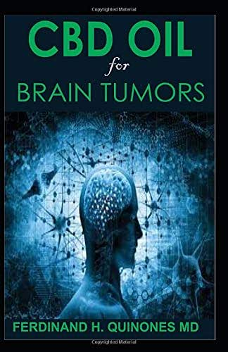 CBD OIL FOR BRAIN TUMORS: Everyhing You Need To Know About Treating Brain Tumors with CBD Oil