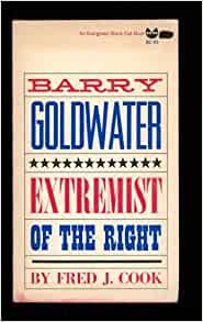 a report of the book barry goldwater extremist of the right by fred j cook Get this from a library barry goldwater: extremist of the right [fred j cook] -- a biography of barry goldwater published during the 1964 presidential election.