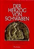 img - for Der Herzog von Schwaben: Grundlagen, Wirkungen u. Wesen seiner Herrschaft in otton., sal. u. stauf. Zeit (German Edition) book / textbook / text book