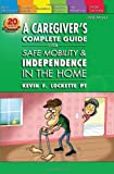 A Caregiver's Complete Guide for Safe Mobility and Independence in the Home, Kevin Lockette, 1936401126