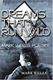 Dreams That Run Wild, Mark Wells, 0595247857