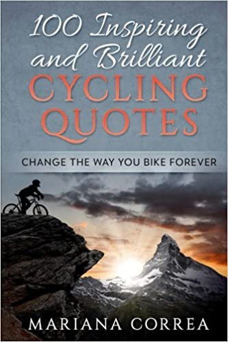 Cycling Quotes | 100 Inspiring And Brilliant Cycling Quotes Change The Way You Bike
