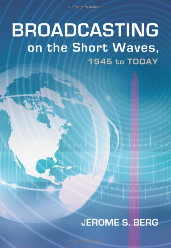 Broadcasting on the Short Waves, 1945 to Today por Jerome S. Berg