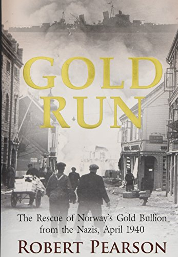 Gold Run: The Rescue of Norway's Gold Bullion from the Nazis, 1940 ()
