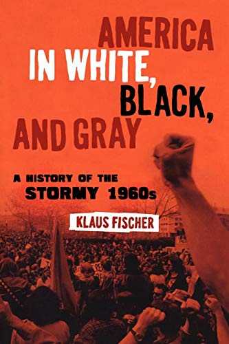 America in White, Black, and Gray: A History of the Stormy 1960s