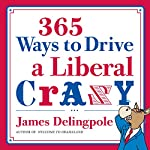 365 Ways to Drive a Liberal Crazy | James Delingpole