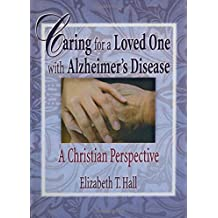 Caring for a Loved One with Alzheimer's Disease: A Christian Perspective