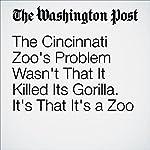 The Cincinnati Zoo's Problem Wasn't That It Killed Its Gorilla. It's That It's a Zoo | Lori Gruen