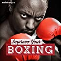 Improve Your Boxing: Be a Brilliant Boxer with Subliminal Messages Speech by  Subliminal Guru Narrated by  Subliminal Guru
