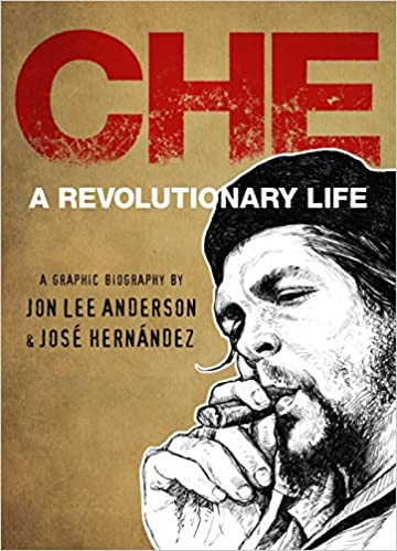 Image result for Che: A Revolutionary Life – A Graphic Biography by John Lee Anderson