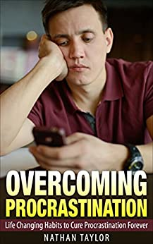 Overcoming Procrastination: Life Changing Habits to Cure Procrastination Forever (Procrastination, Habits, Motivation, Positive Living, Time Management) by [Taylor, Nathan]