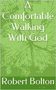 A Comfortable Walking With God (English Edition) de [Bolton, Robert]
