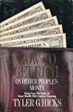 How to Get Rich on Other People's Money, Tyler G. Hicks, 0914629611