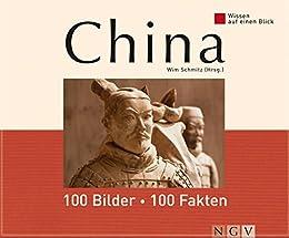 China: 100 Bilder - 100 Fakten: Wissen auf einen Blick (German Edition) by [Schmitz, Wim, Reinkowski-Fliegner, Meike, Wislsperger, Gerlinde, Wittwer, Claudia, Kanbay, Freyal, Goldmann, Melanie]