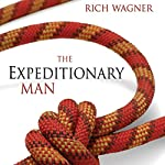 The Expeditionary Man: The Adventure a Man Wants, the Leader His Family Needs | Rich Wagner