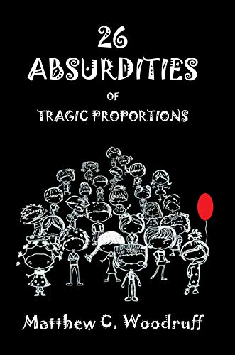 26 Absurdities Of Tragic Proportions by Matthew C. Woodruff ebook deal