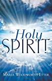 img - for The Holy Spirit: Experiencing the Power of the Spirit in Signs, Wonders, and Miracles by Maria Woodworth-Etter (1998-11-01) book / textbook / text book