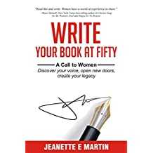 Write Your Book at Fifty: A Call to Women — Discover your voice. Open new doors. Create your legacy.