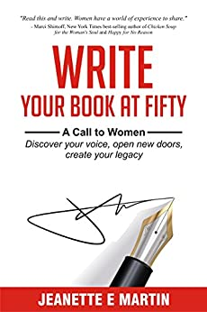Write Your Book at Fifty: A Call to Women - Discover your voice. Open new doors. Create your legacy. by [Martin, Jeanette E]
