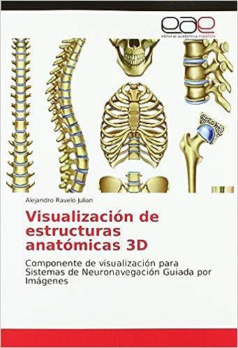 Télécharger des livres Visualización de estructuras anatómicas 3D: Componente de visualización para Sistemas de Neuronavegación Guiada por Imágenes