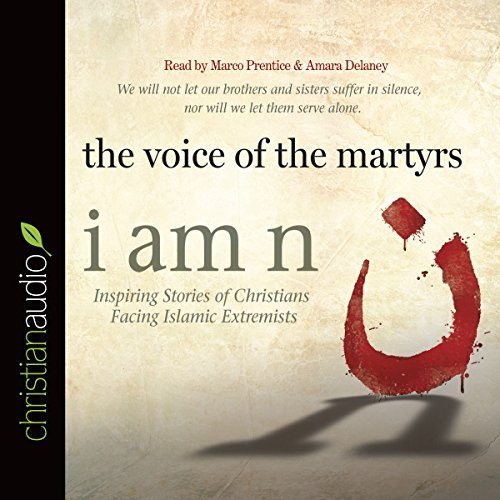 I Am N: Inspiring Stories of Christians Facing Islamic Extremists Audiobook [Free Download by Trial] thumbnail