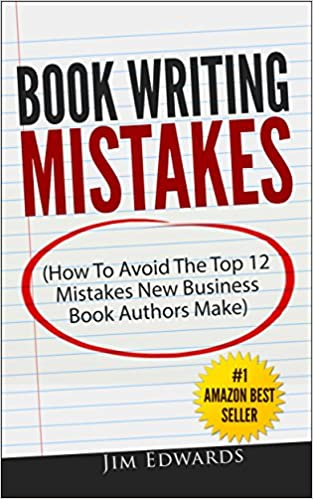 Book writing mistakes how to avoid the top 12 mistakes new business book writing mistakes how to avoid the top 12 mistakes new business book authors make kindle edition by jim edwards reference kindle ebooks fandeluxe Gallery