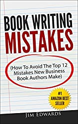 Book Writing Mistakes (How To Avoid The Top 12 Mistakes New Business Book Authors Make)