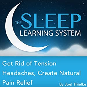 Get Rid of Tension Headaches, Create Natural Pain Relief with Hypnosis, Meditation, Relaxation, and Affirmations Audiobook