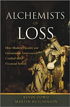 Alchemists of Loss: How modern finance and government intervention crashed the financial system by [Hutchinson, Martin]